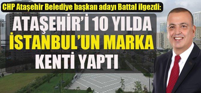 ATAŞEHİR'İ 10 YILDA İSTANBUL'UN MARKA KENTİ YAPTI