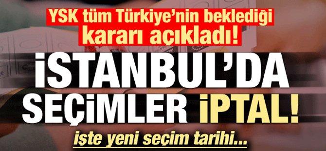 YSK AÇIKLADI: İSTANBUL'DA SEÇİMLER İPTAL!