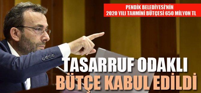 TASARRUF ODAKLI BÜTÇE KABUL EDİLDİ