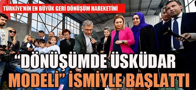 """""""DÖNÜŞÜMDE ÜSKÜDAR MODELİ"""" İSMİYLE BAŞLATTI"""
